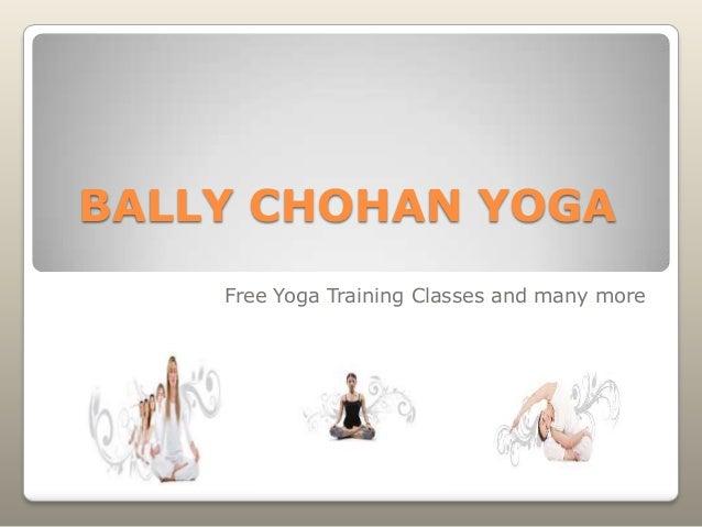 BALLY CHOHAN YOGA Free Yoga Training Classes and many more