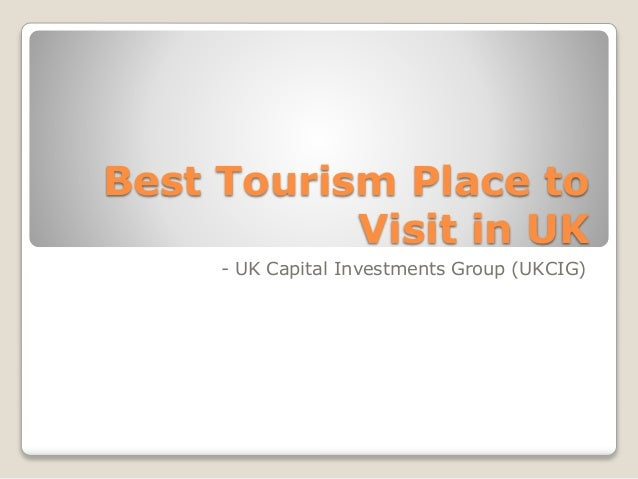 Best Tourism Place to Visit in UK - UK Capital Investments Group (UKCIG)