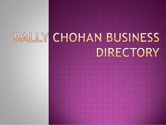 Bally Chohan Business Directory is one of the most powerful business directory. It helps you to spread your business all o...