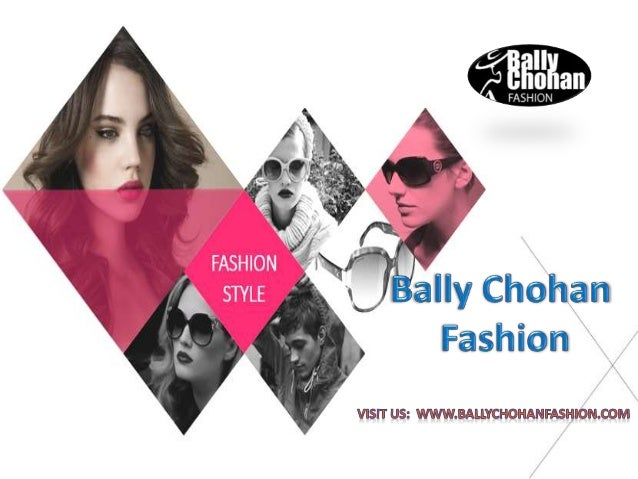 Bally Chohan Fashion is an online website in the UK for fashion passionate jointly with celebrity style, latest fashion re...