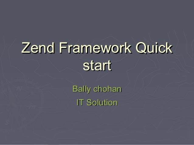 Zend Framework QuickZend Framework Quick startstart Bally chohanBally chohan IT SolutionIT Solution