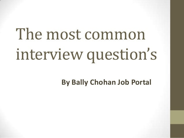 The most common interview question's By Bally Chohan Job Portal