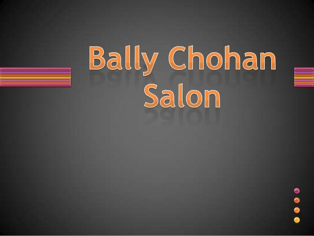 About Bally Chohan Salon 1. Bally Chohan Beauty Salon is one of the famous salon of UK.All kind of beauty related services...
