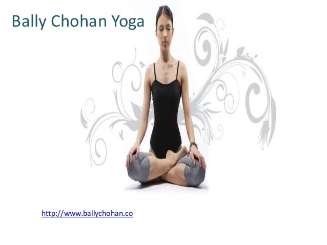 Bally Chohan Yoga http://www.ballychohan.co