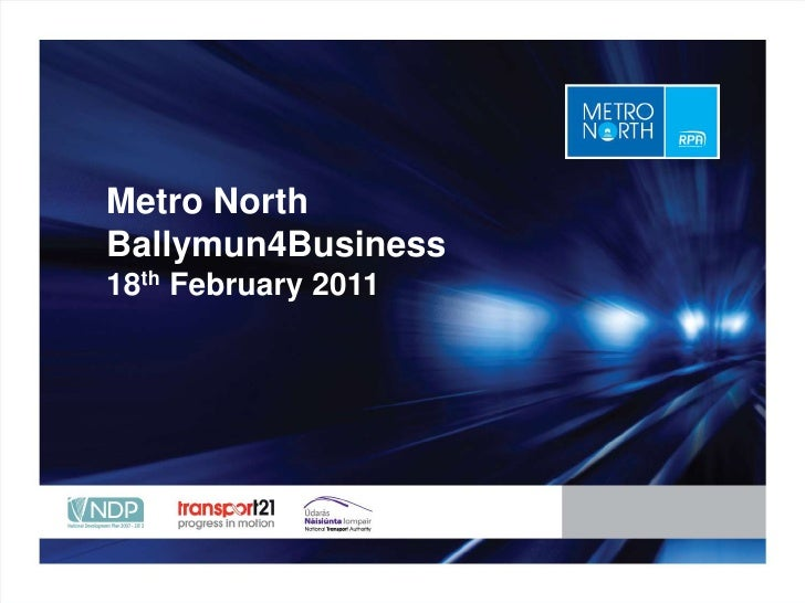 Metro North<br />Ballymun4Business<br />18th February 2011<br />Place title here<br />