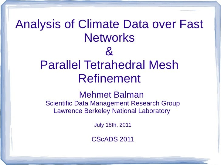 Analysis of Climate Data over Fast             Networks                 &    Parallel Tetrahedral Mesh            Refineme...