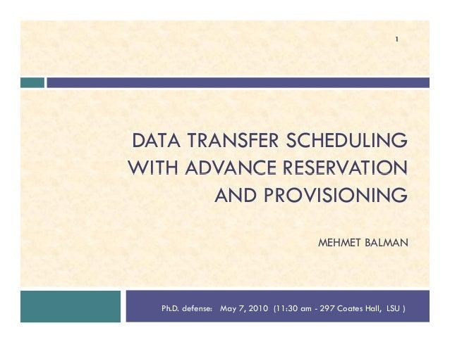 DATA TRANSFER SCHEDULING WITH ADVANCE RESERVATION 1 WITH ADVANCE RESERVATION AND PROVISIONING MEHMET BALMAN Ph.D. defense:...