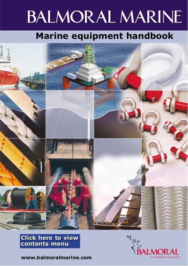 BALMORAL MARINE Marine equipment handbook www.balmoralmarine.com Click here to view contents menu Click here to view conte...