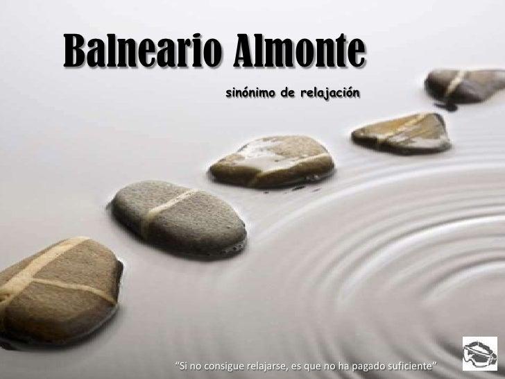 """Balneario Almonte<br />sinónimo de relajación<br />""""Si no consigue relajarse, es que no ha pagado suficiente""""<br />"""