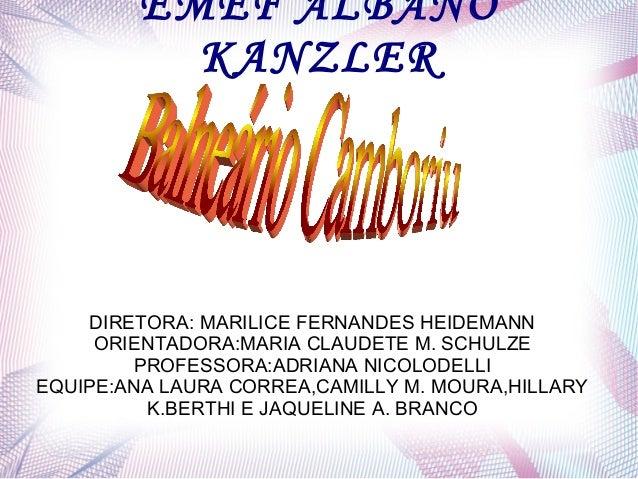 EMEF ALBANO KANZLER DIRETORA: MARILICE FERNANDES HEIDEMANN ORIENTADORA:MARIA CLAUDETE M. SCHULZE PROFESSORA:ADRIANA NICOLO...