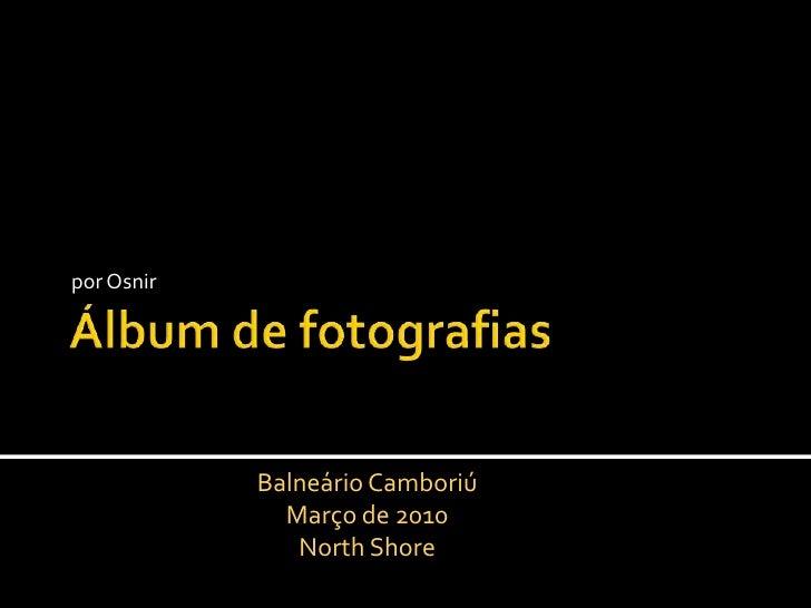 Álbum de fotografias<br />por Osnir<br />Balneário Camboriú<br />Março de 2010<br />North Shore<br />