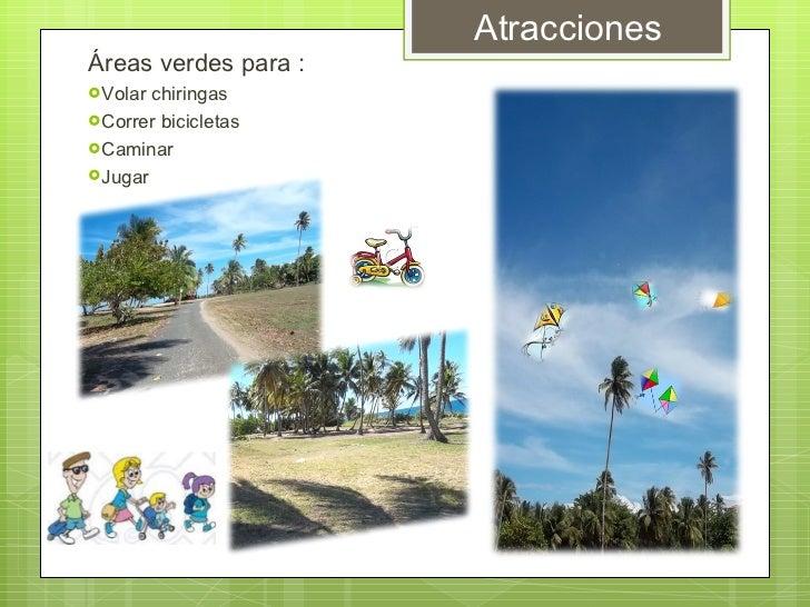 Atracciones  <ul><li>Áreas verdes para : </li></ul><ul><li>Volar chiringas </li></ul><ul><li>Correr bicicletas </li></ul><...