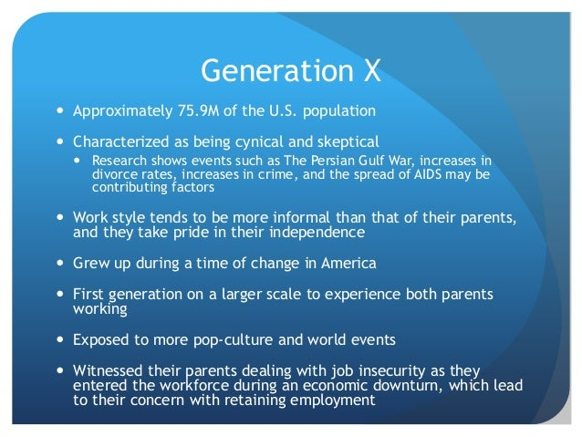 Generation Y (Millenials)  Referred to as the spoiled generation due to being pampered as children  Grown up with techno...