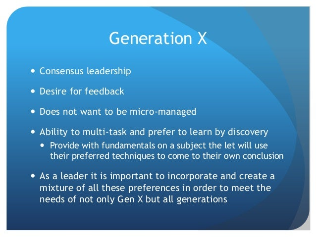 Generation Y  Teamwork leadership  Outshine other generations by not following the crowd  Very individualistic  Thrive...