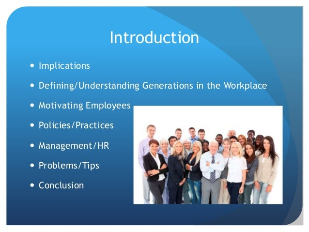 Introduction  Implications  Defining/Understanding Generations in the Workplace  Motivating Employees  Policies/Practi...