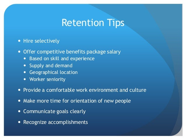Recruiting Tips  Find out what motivates them  Find out what would cause them to leave the organization  Treat them as ...
