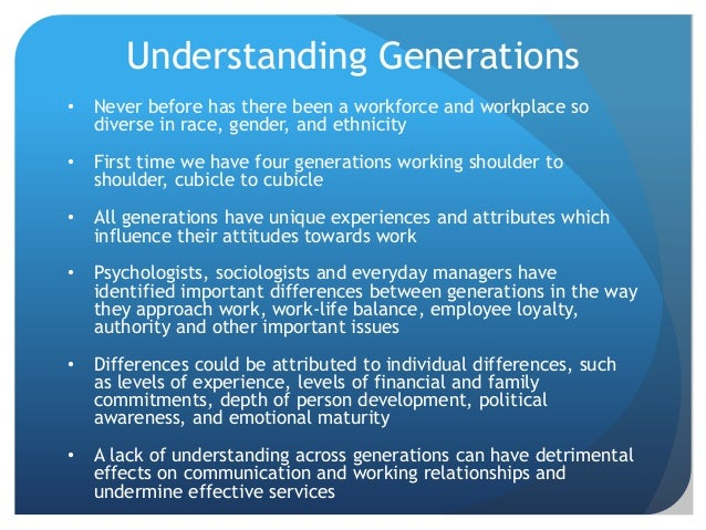 Understanding Generations • Never before has there been a workforce and workplace so diverse in race, gender, and ethnicit...