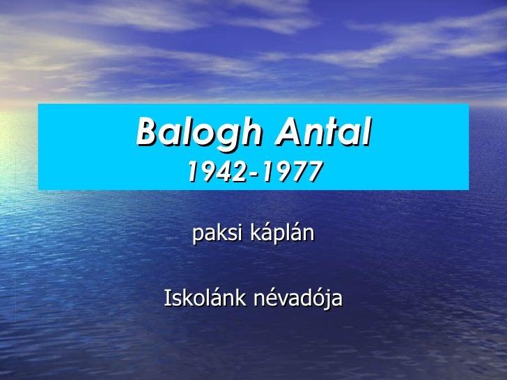 Balogh Antal 1942-1977 paksi káplán Iskolánk névadója