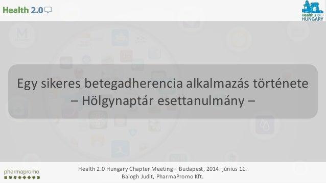 Egy sikeres betegadherencia alkalmazás története – Hölgynaptár esettanulmány – Health 2.0 Hungary Chapter Meeting – Budape...