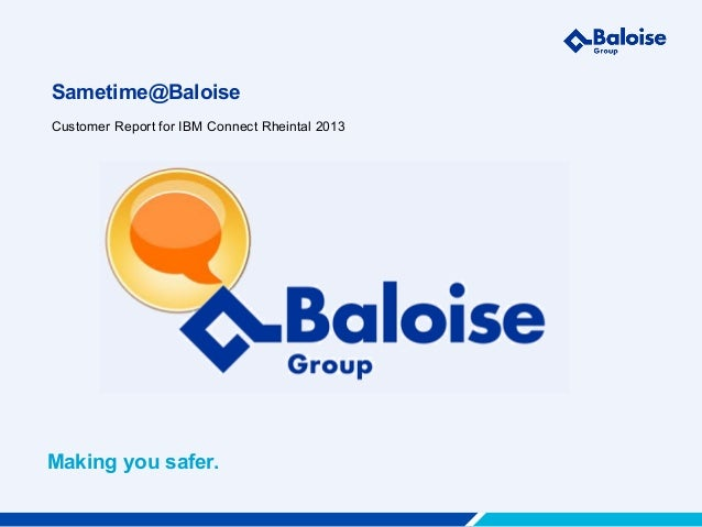 Sametime@BaloiseCustomer Report for IBM Connect Rheintal 2013Making you safer.