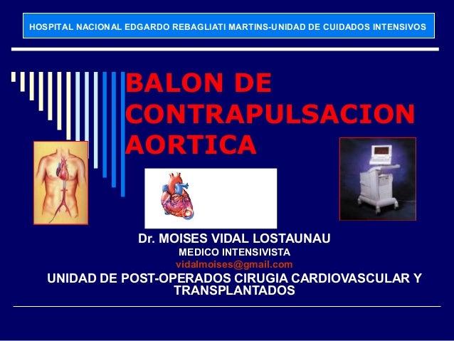 HOSPITAL NACIONAL EDGARDO REBAGLIATI MARTINS-UNIDAD DE CUIDADOS INTENSIVOS  BALON DE CONTRAPULSACION AORTICA Dr. ... 92d33a516a1bd