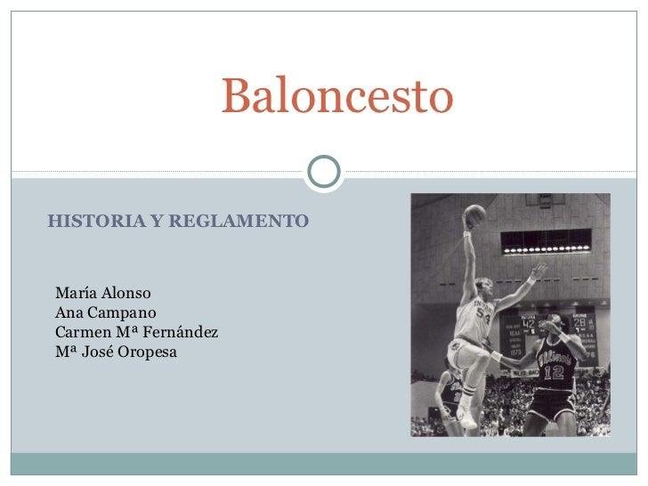 HISTORIA Y REGLAMENTO Baloncesto María Alonso Ana Campano Carmen Mª Fernández Mª José Oropesa