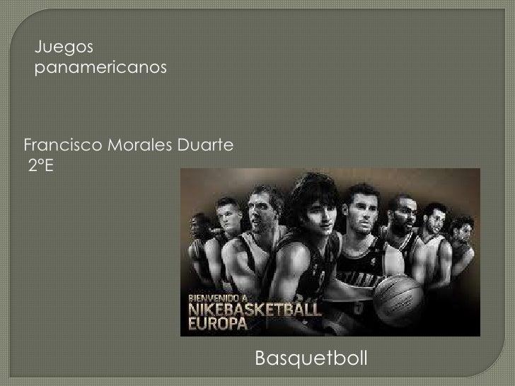 Juegos panamericanos<br />Francisco Morales Duarte <br /> 2°E<br />Basquetboll<br />