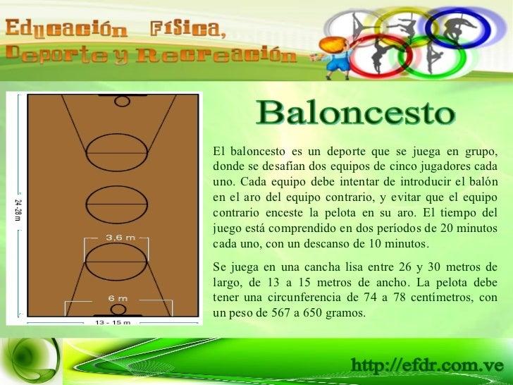 Baloncesto El baloncesto es un deporte que se juega en grupo, donde se desafían dos equipos de cinco jugadores cada uno. C...
