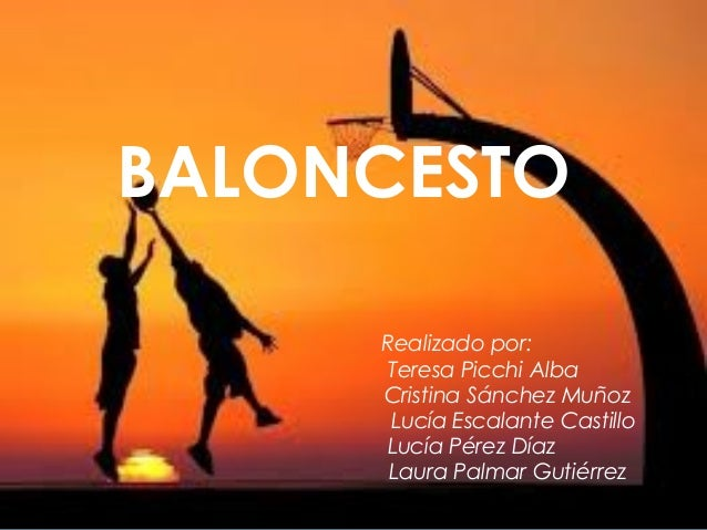 BALONCESTO     Realizado por:      Teresa Picchi Alba     Cristina Sánchez Muñoz      Lucía Escalante Castillo     Lucía P...