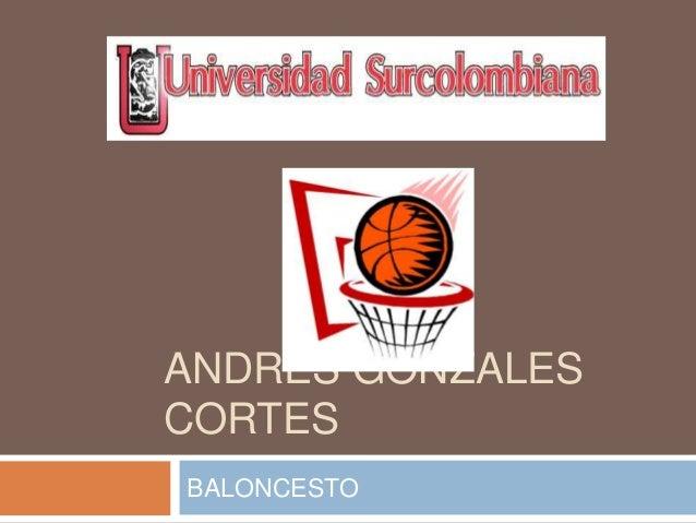 ANDRES GONZALES CORTES BALONCESTO