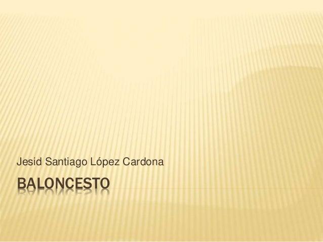 BALONCESTO Jesid Santiago López Cardona