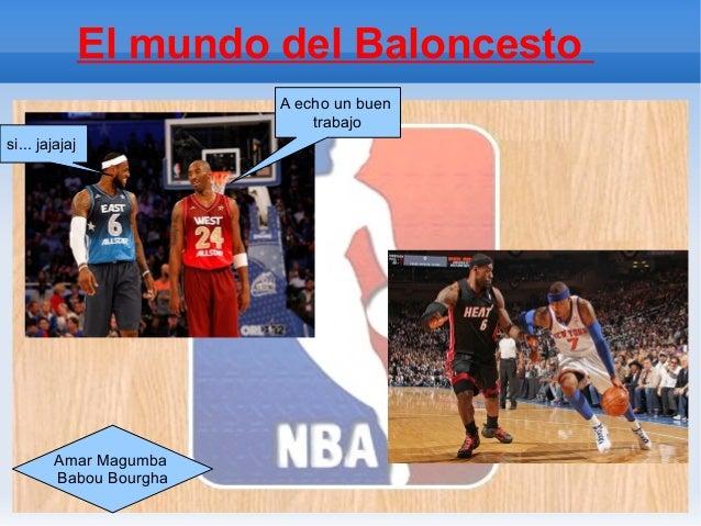 El mundo del Baloncesto                         A echo un buen                             trabajosi... jajajaj        Ama...