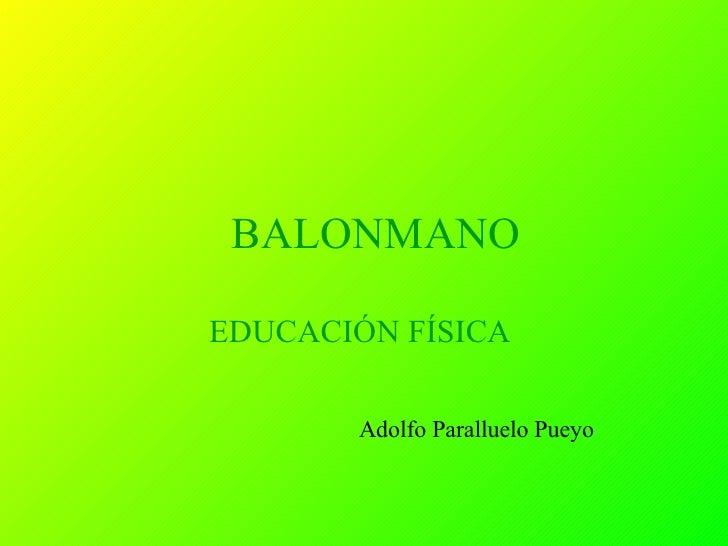 BALONMANO EDUCACIÓN FÍSICA  Adolfo Paralluelo Pueyo
