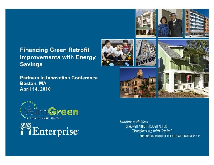 Financing Green Retrofit Improvements with Energy Savings  Partners In Innovation Conference Boston, MA April 14, 2010