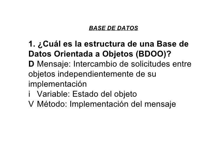 BASE DE DATOS 1. ¿Cuál es la estructura de una Base de Datos Orientada a Objetos (BDOO)?   Mensaje: Intercambio de solici...