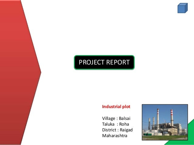 Industrial plotVillage : BalsaiTaluka : RohaDistrict : RaigadMaharashtraPROJECT REPORT
