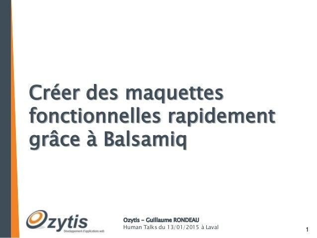 1 Ozytis - Guillaume RONDEAU Human Talks du 13/01/2015 à Laval Créer des maquettes fonctionnelles rapidement grâce à Balsa...