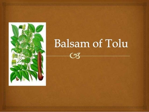   Thomas balsam  Opobalsam  Resin Tolu  Balsam of Tolu.  Sambranee Synonyms