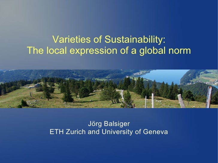 Varieties of Sustainability:The local expression of a global norm                Jörg Balsiger     ETH Zurich and Universi...