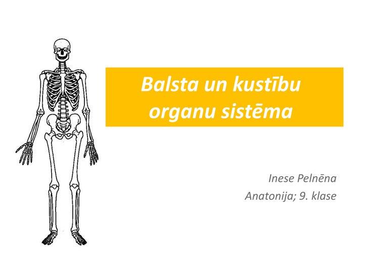 Balsta un kustību organu sistēma<br />Inese Pelnēna<br />Anatonija; 9. klase<br />