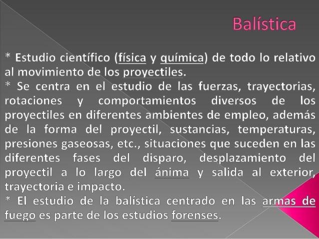  Balística Interior  Balística Exterior  Balística de efecto Existe una cuarta división, aunque la doctrina general sol...