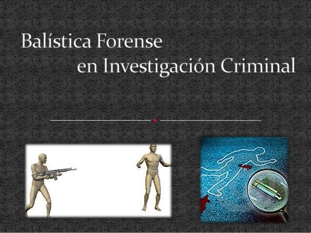 En investigación Criminal, muchas veces resulta importante la aplicación de la Balística forense como método de estudio.