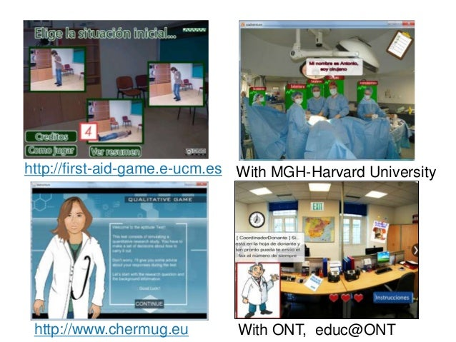 http://www.chermug.eu With MGH-Harvard Universityhttp://first-aid-game.e-ucm.es With ONT, educ@ONT