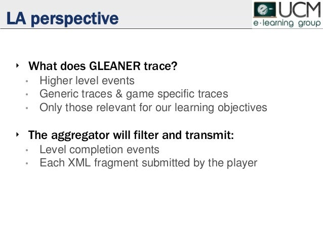 LA perspective ‣ What does GLEANER trace? • Higher level events • Generic traces & game specific traces • Only those relev...