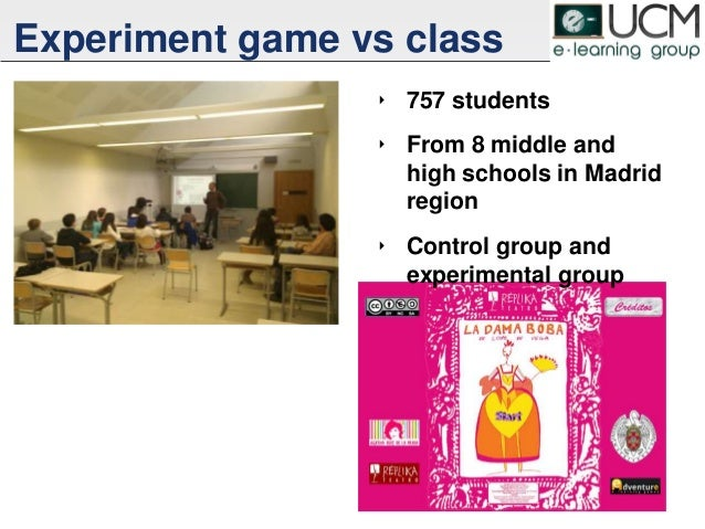 Experiment game vs class ‣ 757 students ‣ From 8 middle and high schools in Madrid region ‣ Control group and experimental...