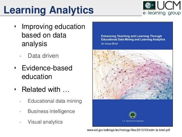 Learning Analytics ‣ Improving education based on data analysis • Data driven ‣ Evidence-based education ‣ Related with … ...