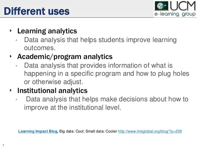 Different uses ‣ Learning analytics • Data analysis that helps students improve learning outcomes. ‣ Academic/program anal...