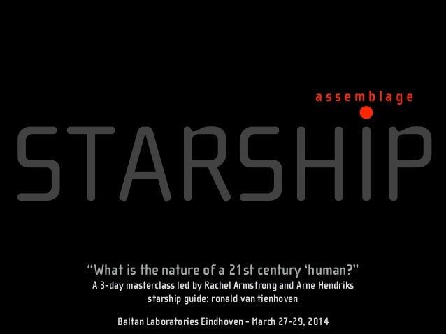 """STARSHIP a s s e m b l a g e """"What is the nature of a 21st century 'human?"""" A 3-day masterclass led by Rachel Armstrong an..."""