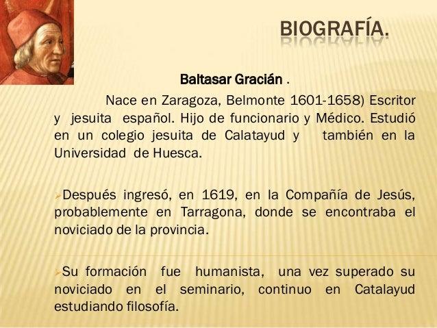 BIOGRAFÍA.                   Baltasar Gracián .        Nace en Zaragoza, Belmonte 1601-1658) Escritory jesuita español. Hi...