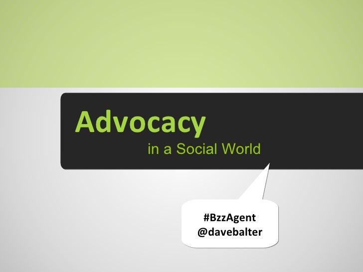 Advocacy in a Social World #BzzAgent @davebalter